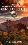 FEATURED BOOK: The Epherium Chronicles: Crucible by T.D. Wilson