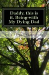 Gift Guide: Daddy, this is it. Being-with My Dying Dad by Julie Saeger Nierenberg