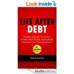 Featured Book: Life After Debt: Practical Solutions To Get Out of Debt, Build Wealth, And Radically Transform Your Finances Forever! by Rob Kosberg