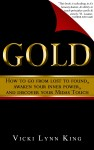 Featured Book: GOLD: How To Go From Lost To Found, Awaken Your Inner Power, And Discover Your Midas Touch by Vicki Lynn King