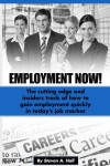 Featured Book: Employment Now!: The cutting edge and insiders track of how to gain employment quickly in today's job market by Steve Hall