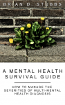 Featured Book: A Mental Health Survival Guide: How to Manage the Severities of Multi-Mental Health Diagnosis by Brian Stubbs