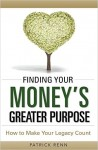 Featured Book: Finding Your Money's Greater Purpose: How to Make Your Legacy Count by Patrick Renn