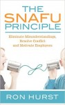 Featured Book: The SNAFU Principle: Eliminate Misunderstanding, Resolve Conflict and Motivate Employees by Ron Hurst