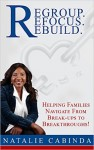 Featured Book: Regroup.Refocus.Rebuild: Helping Families Navigate from Break-Ups to Breakthroughs! by Natalie Cabinda
