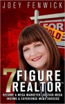 Featured Book: The 7 Figure Realtor: Become a Mega Marketer, Sustain Mega Income & Experience Mega Success by Joey Fenwick