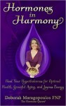 Featured Book: Hormones in Harmony: Heal Your Hypothalamus for Optimal Health, Graceful Aging, and Joyous Energy by Deborah Maragopoulos