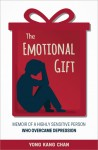Featured Book: The Emotional Gift: Memoir of a Highly Sensitive Person Who Overcame Depression by Yong Kang Chan