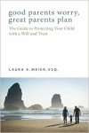 Featured Book: Good Parents Worry, Great Parents Plan: The Guide to Protecting Your Child with a Will and Trust by Laura K. Meier