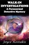 Featured Book: Walk-In Investigations: A Paranormal Detective Mystery by Joyce Kostakis