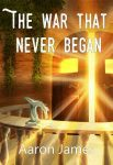 Featured Book: The War That Never Began by Aaron James