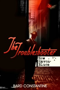 The Troubleshooter: New Haven Blues by Bard Constantine @BardConstantine