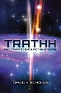 TRATHH and Other Speculative Fiction Stories by David K Scholes