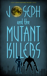 Featured Book: Joseph and the Mutant Killers by John Martinez Hulsey