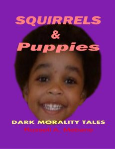 Squirrels & Puppies: Dark Morality Tales by Russell A Mebane