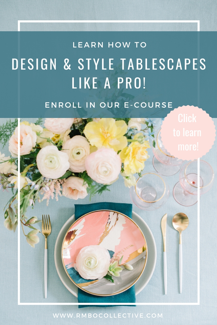 Learn how to design and style tablescapes like a pro! Enroll in this easy to follow E-Course from RMBO Collective!