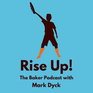 Rise Up! The Baker Podcast with Mark Dyck