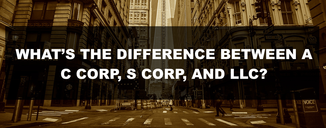 Whats the difference between a c corp s corp and llc
