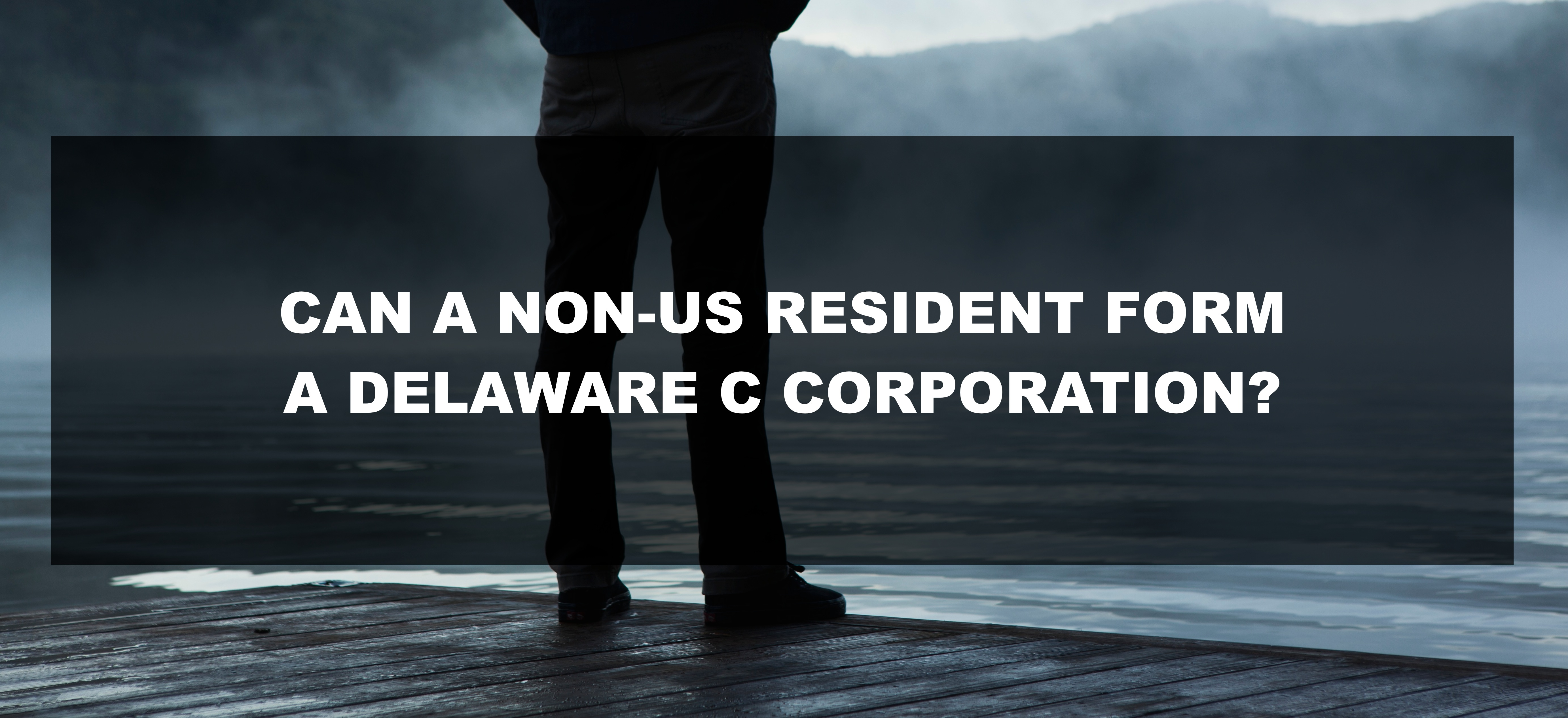 can a non us resident form a Delaware c corporation