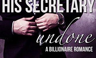 His Secretary: Undone (A Billionaire Romance) by Melanie Marchande