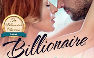 Billionaire Unmasked ~ Jason (The Billionaire's Obsession, Book 6) by J. S. Scott