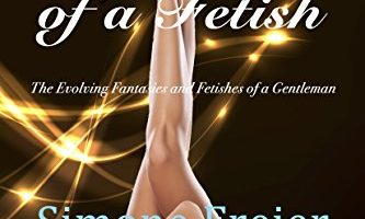 Origins of a Fetish: The Evolving Fantasies and Fetishes of a Gentleman (Experiences Book 1) by Simone Freier