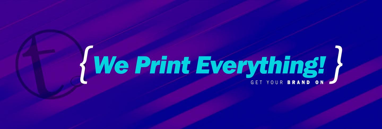 We Print Everything