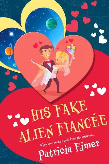 His Fake Alien Fiancee by Patricia Eimer