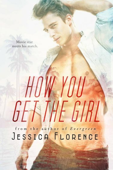 How You Get the Girl by Jessica Florence