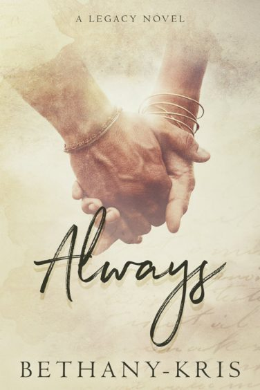 ALWAYS, A Legacy Novel by Bethany-Kris