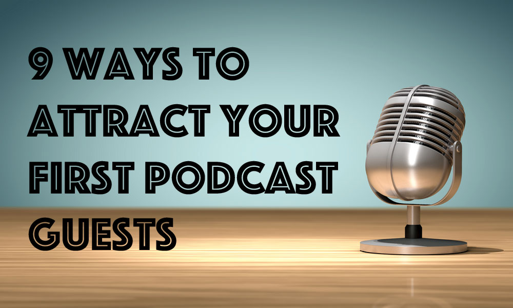 9 Ways to Attract Your First Podcast Guests