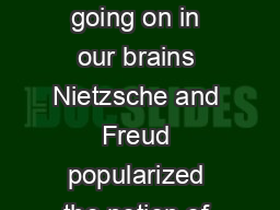 Christof Koch and Francis Crick o what extent are we conscious of every thing going on in our brains Nietzsche and Freud popularized the notion of the unconscious as a realm of the mind that con trols