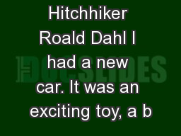 The Hitchhiker Roald Dahl I had a new car. It was an exciting toy, a b PowerPoint PPT Presentation