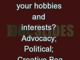 What are your hobbies and interests? Advocacy; Political; Creative Bea