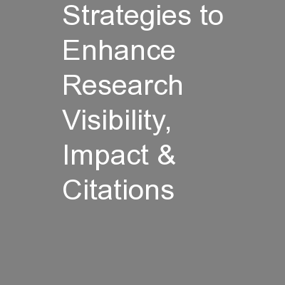 Strategies to Enhance Research Visibility, Impact & Citations