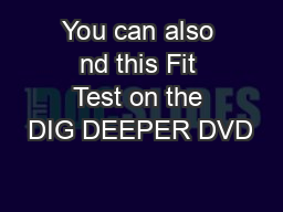 You can also nd this Fit Test on the DIG DEEPER DVD PowerPoint PPT Presentation