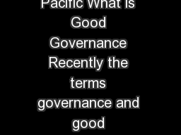 United Nations Economic and Social Commission for Asia and the Pacific What is Good Governance Recently the terms governance and good governance are being increasingly used in development literature
