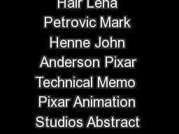 Volumetric Methods for Simulation and Rendering of Hair Lena Petrovic Mark Henne John Anderson Pixar Technical Memo  Pixar Animation Studios Abstract Hair is one of the crucial elements in representin