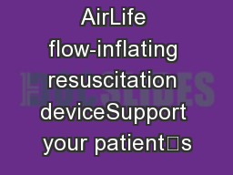 AirLife flow-inflating resuscitation deviceSupport your patient's