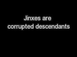 Jinxes are corrupted descendants