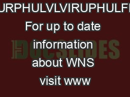 White RVHQGURPHULVLVIRUPHULFDVDWV For up to date information about WNS visit www