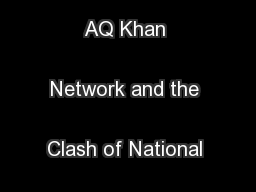Fallout from the AQ Khan Network and the Clash of National Interests .