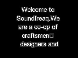 Welcome to Soundfreaq.We are a co-op of craftsmen— designers and