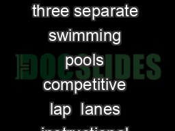 The Tootell Aquatic Center consists of three separate swimming pools competitive lap  lanes instructional warm water and diving well