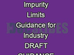 ANDA Submissions Refuse to Receive for Lack of Proper Justification of Impurity Limits Guidance for Industry DRAFT GUIDANCE This guidance document is being distributed for comment purposes only PowerPoint PPT Presentation