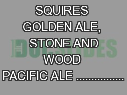 JAMES SQUIRES GOLDEN ALE,  STONE AND WOOD PACIFIC ALE ................