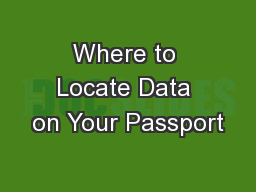 Where to Locate Data on Your Passport PDF document - DocSlides
