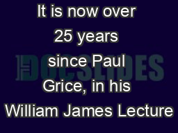 It is now over 25 years since Paul Grice, in his William James Lecture PDF document - DocSlides