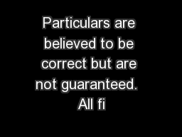 Particulars are believed to be correct but are not guaranteed.  All fi