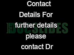 Page of         Contact Details For further details please contact Dr